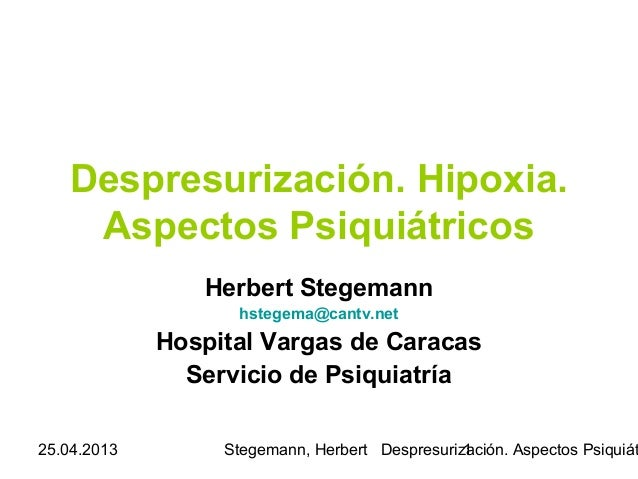 25.04.2013 Stegemann, Herbert Despresurización. Aspectos Psiquiát1Despresurización. Hipoxia.Aspectos PsiquiátricosHerbert ...