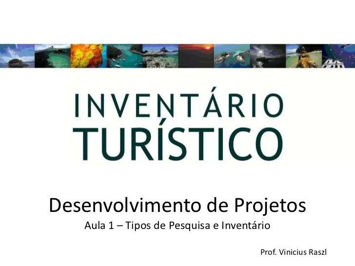 Desenvolvimento de Projetos   Aula 1 – Tipos de Pesquisa e Inventário                                       Prof. Vinicius...