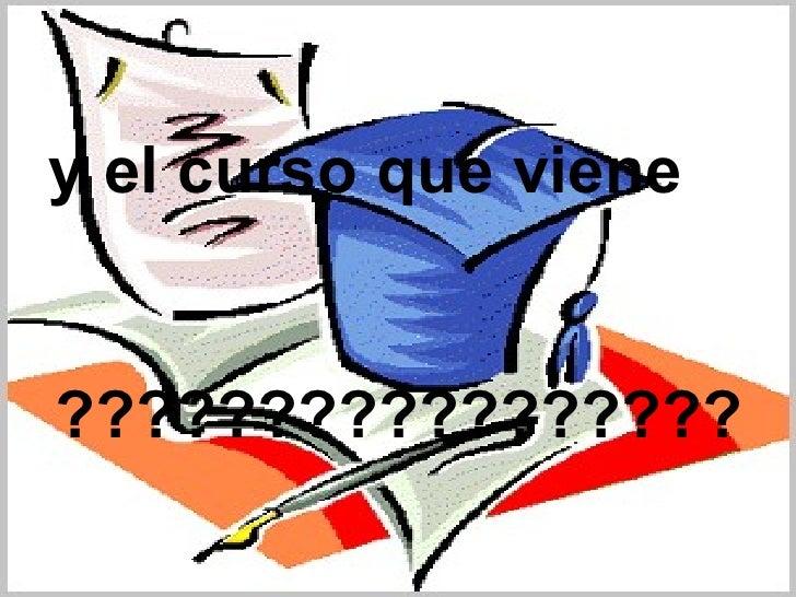 <ul><li>y el curso que viene </li></ul>?????????????????