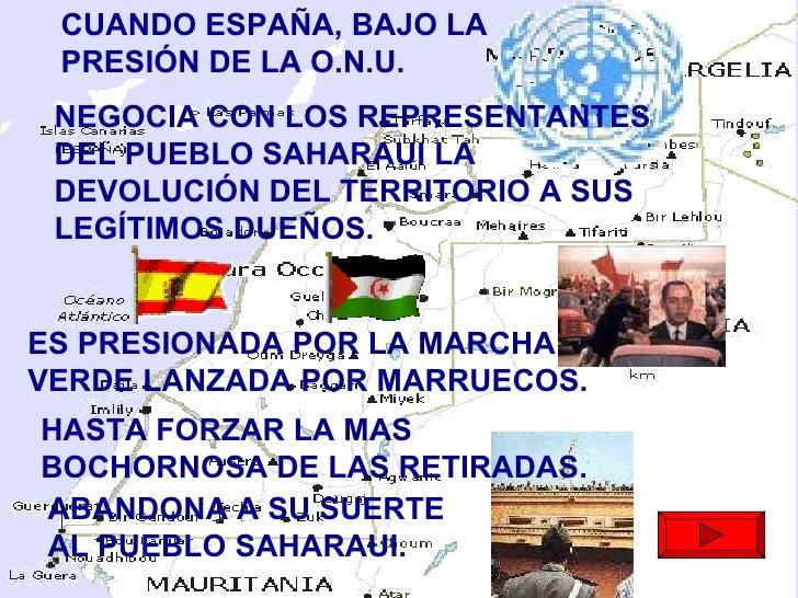 CUANDO ESPAÑA, BAJO LA PRESIÓN DE LA O.N.U. NEGOCIA CON LOS REPRESENTANTES DEL PUEBLO SAHARAUI LA DEVOLUCIÓN DEL TERRITORI...