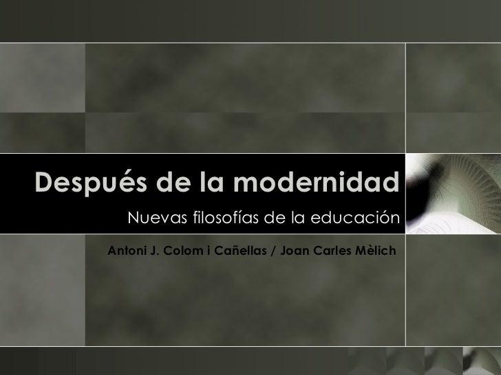 Después de la modernidad Nuevas filosofías de la educación Antoni J. Colom i Cañellas / Joan Carles Mèlich