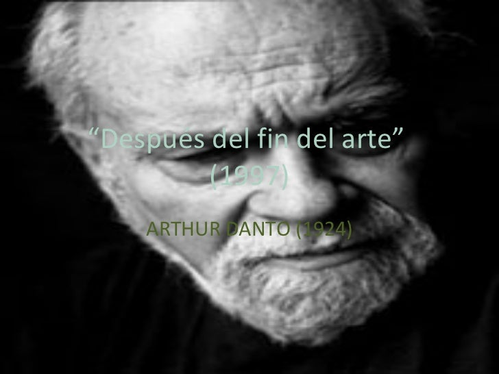 """"""" Después del fin del arte""""  (1997) ARTHUR DANTO (1924)"""