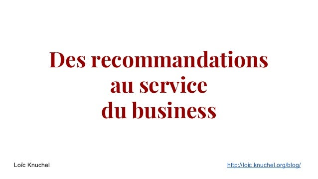 Des recommandations au service du business Loïc Knuchel  http://loic.knuchel.org/blog/