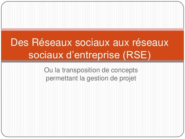 Ou la transposition de concepts permettant la gestion de projet Des Réseaux sociaux aux réseaux sociaux d'entreprise (RSE)