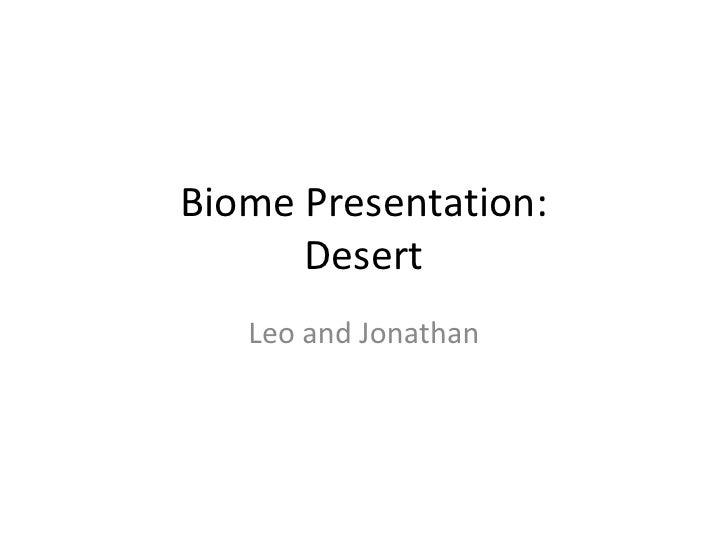 Biome Presentation:Desert<br />Leo and Jonathan<br />