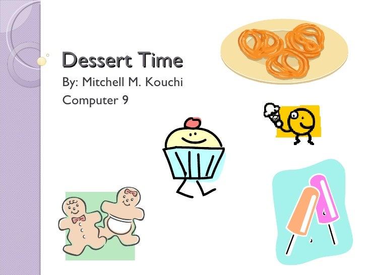 Dessert Time By: Mitchell M. Kouchi  Computer 9
