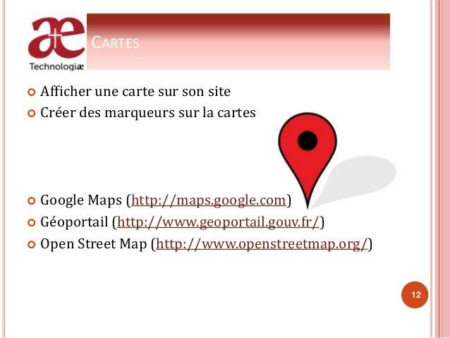 CARTES  Afficher une carte sur son site  Créer des marqueurs sur la cartes  Google Maps (http://maps.google.com)  Géop...
