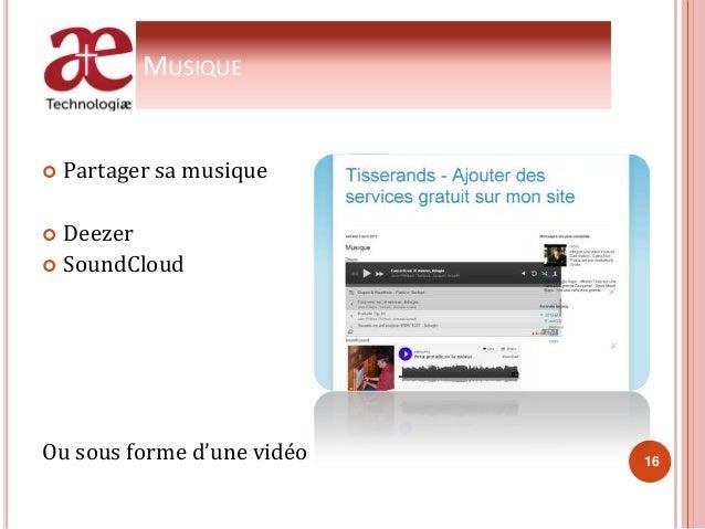 MUSIQUE  Partager sa musique  Deezer  SoundCloud Ou sous forme d'une vidéo 16