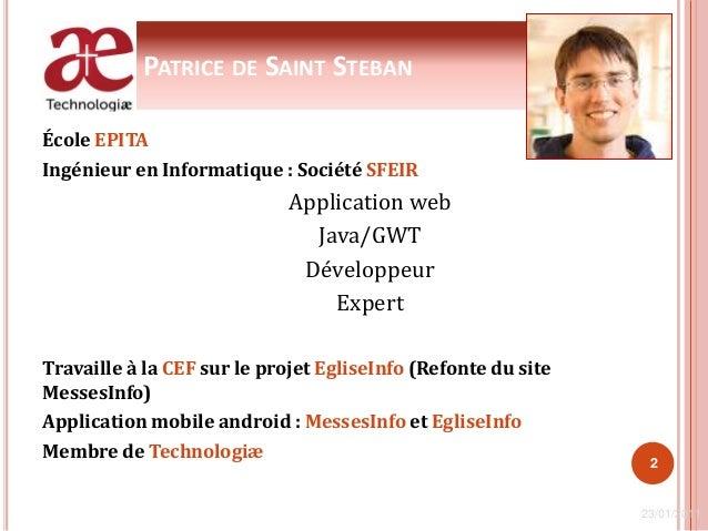 PATRICE DE SAINT STEBAN École EPITA Ingénieur en Informatique : Société SFEIR Application web Java/GWT Développeur Expert ...