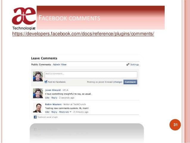 FACEBOOK COMMENTS https://developers.facebook.com/docs/reference/plugins/comments/ 31