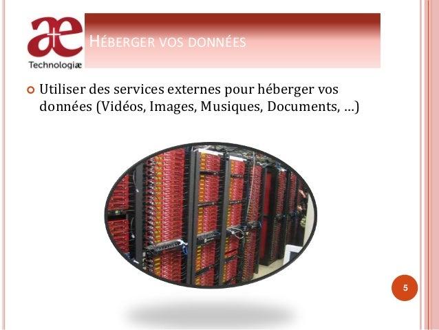 HÉBERGER VOS DONNÉES  Utiliser des services externes pour héberger vos données (Vidéos, Images, Musiques, Documents, …) 5