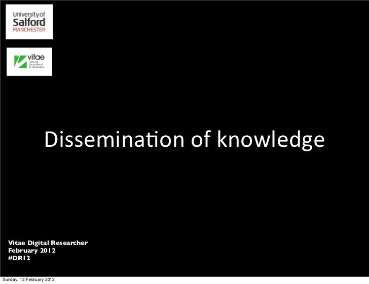 Dissemina(on	  of	  knowledge  Vitae Digital Researcher  February 2012  #DR12Sunday, 12 February 2012