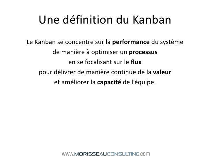 Une définition du Kanban<br />Le Kanban se concentre sur la performance du système <br />de manière à optimiser un process...
