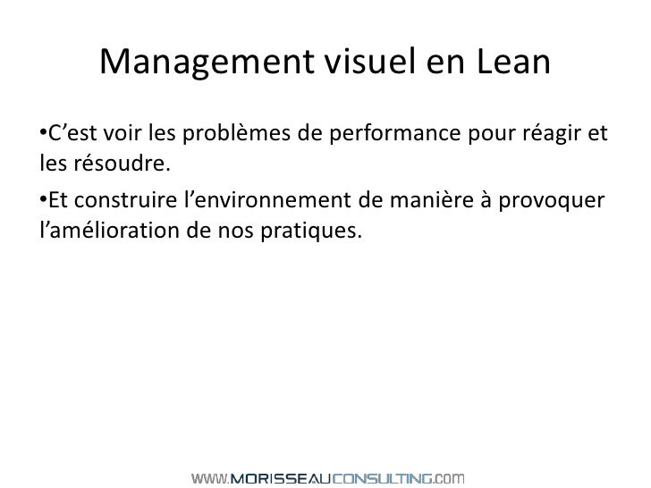 Management visuel en Lean<br />C'est voir les problèmes de performance pour réagir et les résoudre.<br />Et construire l'e...