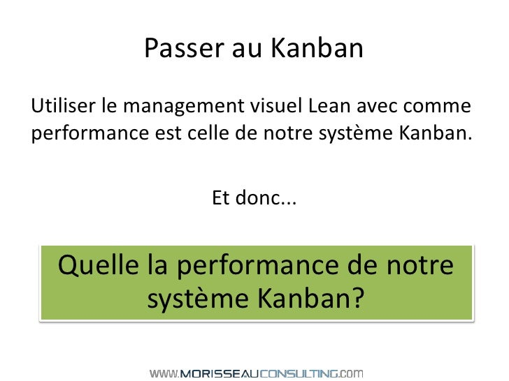 Passer au Kanban<br />Utiliser le management visuel Lean avec comme performance est celle de notre système Kanban.<br />Et...