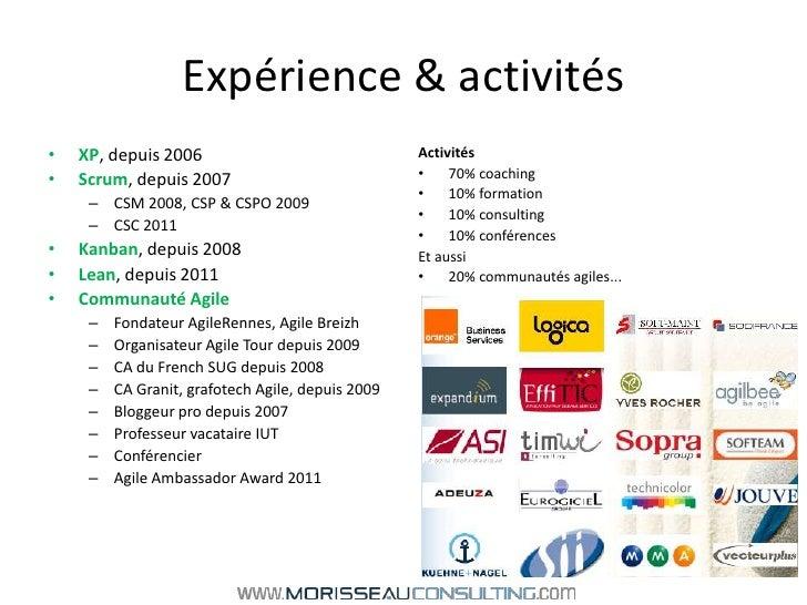 Expérience & activités<br />XP, depuis 2006<br />Scrum, depuis 2007<br />CSM 2008, CSP & CSPO 2009<br />CSC 2011<br />Kanb...