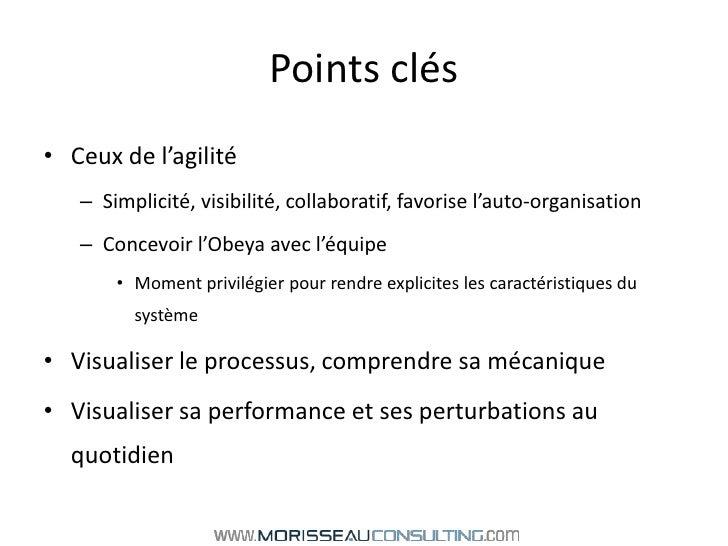 Points clés<br />Ceux de l'agilité<br />Simplicité, visibilité, collaboratif, favorise l'auto-organisation<br />Concevoir ...
