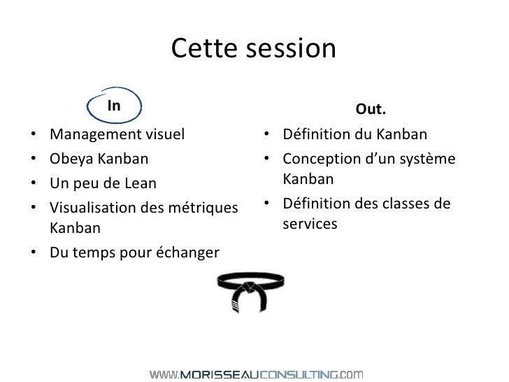 Cette session<br />Management visuel<br />Obeya Kanban<br />Un peu de Lean<br />Visualisation des métriques Kanban<br />Du...