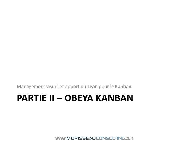 Partie II – Obeya Kanban<br />Management visuel et apport du Lean pour le Kanban<br />