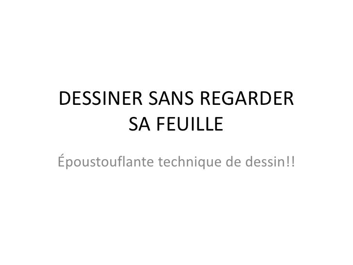 DESSINER SANS REGARDER SA FEUILLE<br />��poustouflantetechnique de dessin!!<br />