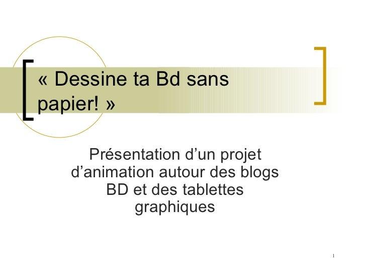 «Dessine ta Bd sans papier!» Présentation d'un projet d'animation autour des blogs BD et des tablettes graphiques