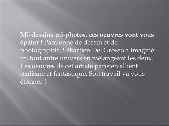  Mi-dessins mi-photos, ces oeuvres vont vous  épater ! Passionné de dessin et de  photographie, Sébastien Del Grosso a im...
