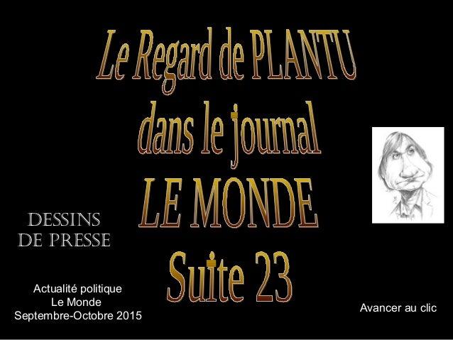 DESSINS DE PrESSE Avancer au clic Actualité politique Le Monde Septembre-Octobre 2015