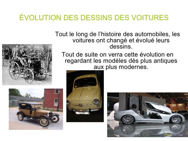 ÉVOLUTION DES DESSINS DES VOITURES Tout le long de l'histoire des automobiles, les voitures ont changé et évolué leurs des...