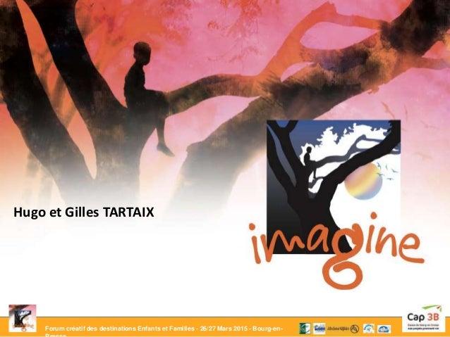 Forum créatif des destinations Enfants et Familles - 26/27 Mars 2015 - Bourg-en- Hugo et Gilles TARTAIX