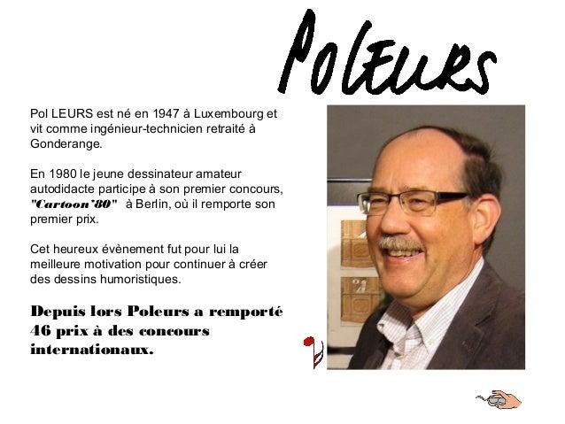 Pol LEURS est né en 1947 à Luxembourg et vit comme ingénieur-technicien retraité à Gonderange. En 1980 le jeune dessinateu...