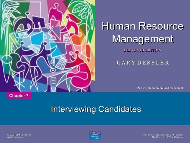 Human Resource Management 1  ELEVENTH EDITION  GARY DESSLER  Part 2 | Recruitment and Placement  Chapter 7  Interviewing C...