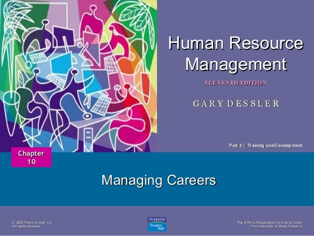 Human Resource Management 1  ELEVENTH EDITION  GARY DESSLER  Part 3 | Training and Development  Chapter 10  Managing Caree...