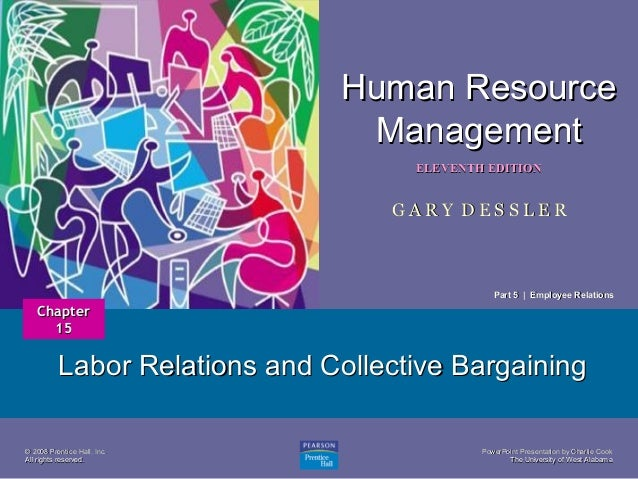 Human Resource Management 1  ELEVENTH EDITION  GARY DESSLER  Part 5 | Employee Relations  Chapter 15  Labor Relations and ...