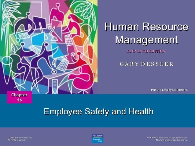 Human Resource Management 1  ELEVENTH EDITION  GARY DESSLER  Part 5 | Employee Relations  Chapter 16  Employee Safety and ...