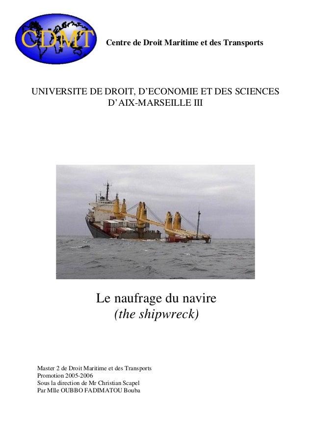 Centre de Droit Maritime et des Transports UNIVERSITE DE DROIT, D'ECONOMIE ET DES SCIENCES D'AIX-MARSEILLE III Le naufrage...