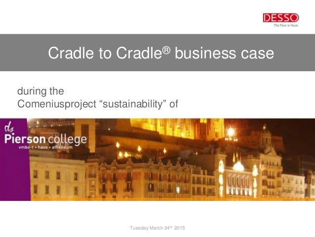 """Cradle to Cradle® business case Tuesday March 24th 2015 during the Comeniusproject """"sustainability"""" of"""