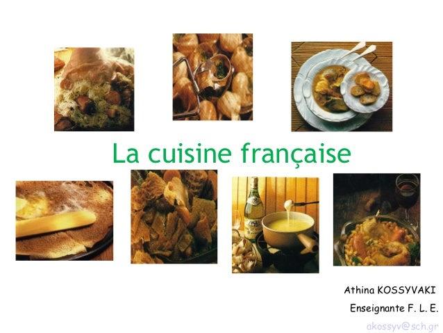 La cuisine française Athina KOSSYVAKI Enseignante F. L. E. akossyv@sch.gr
