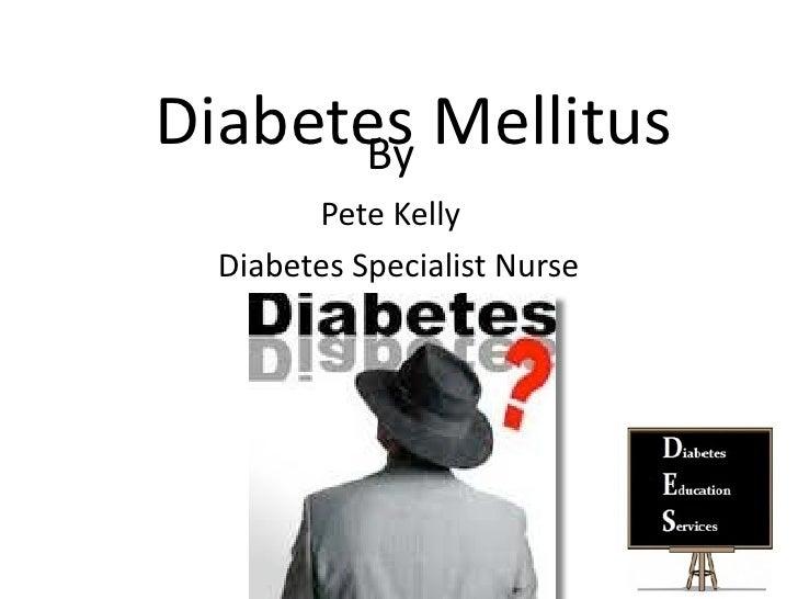 DiabetesMellitus      By         PeteKelly DiabetesSpecialistNurse