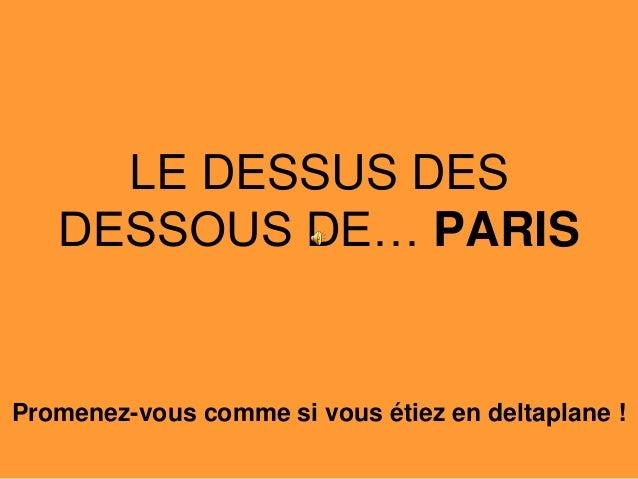 LE DESSUS DES DESSOUS DE… PARIS Promenez-vous comme si vous étiez en deltaplane !