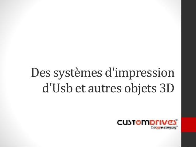 Des systèmes d'impression d'Usb et autres objets 3D