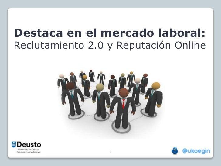 Destaca en el mercado laboral:Reclutamiento 2.0 y Reputación Online                  1