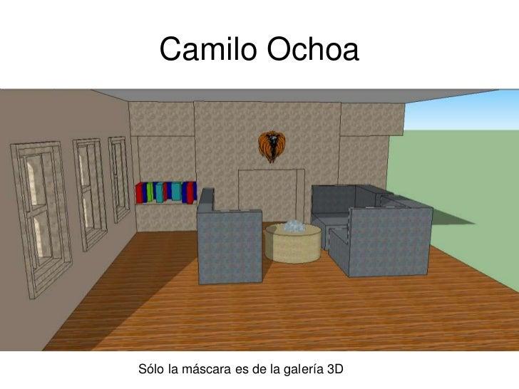 Camilo OchoaSólo la máscara es de la galería 3D