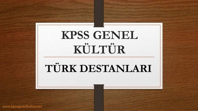 KPSS GENEL KÜLTÜR TÜRK DESTANLARI www.kpssgenelkultur.net