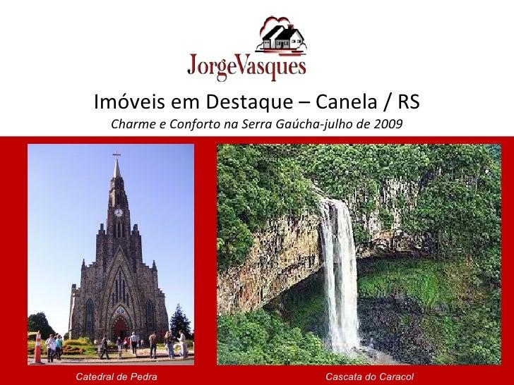 Imóveis em Destaque – Canela / RS        Charme e Conforto na Serra Gaúcha-julho de 2009     Catedral de Pedra            ...