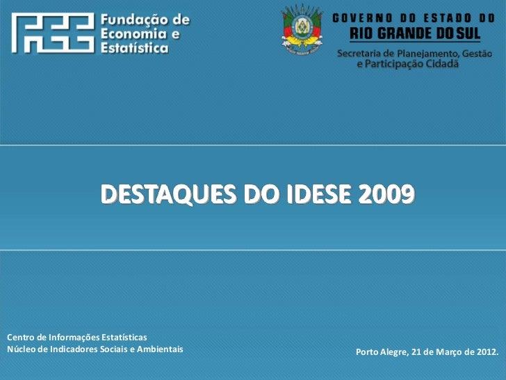 http://www.fee.rs.gov.br                      DESTAQUES DO IDESE 2009Centro de Informações EstatísticasNúcleo de Indicador...