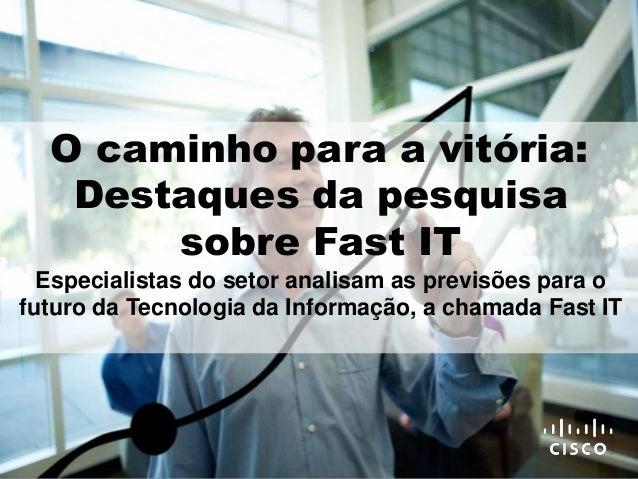 O caminho para a vitória:  Destaques da pesquisa  sobre Fast IT  Especialistas do setor analisam as previsões para o  futu...