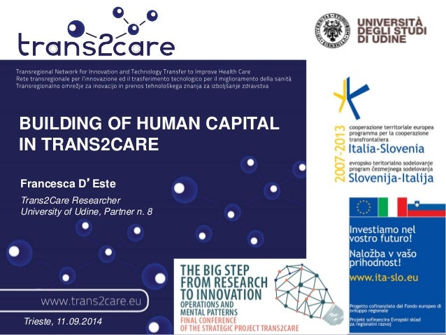 BUILDING OF HUMAN CAPITAL  IN TRANS2CARE  Francesca D'Este  Trans2Care Researcher  University of Udine, Partner n. 8  Trie...