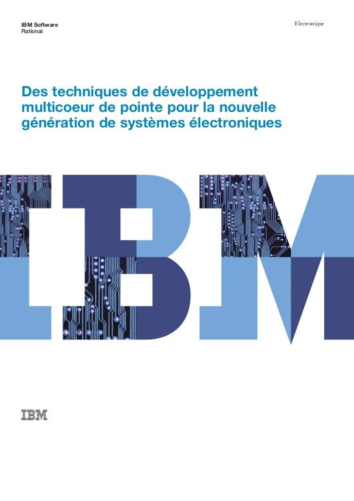 IBM Software                            ElectroniqueRationalDes techniques de développementmulticoeur de pointe pour la no...