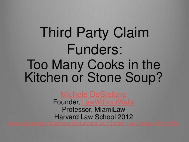 Third Party Claim                  Funders:       Too Many Cooks in the       Kitchen or Stone Soup?                      ...