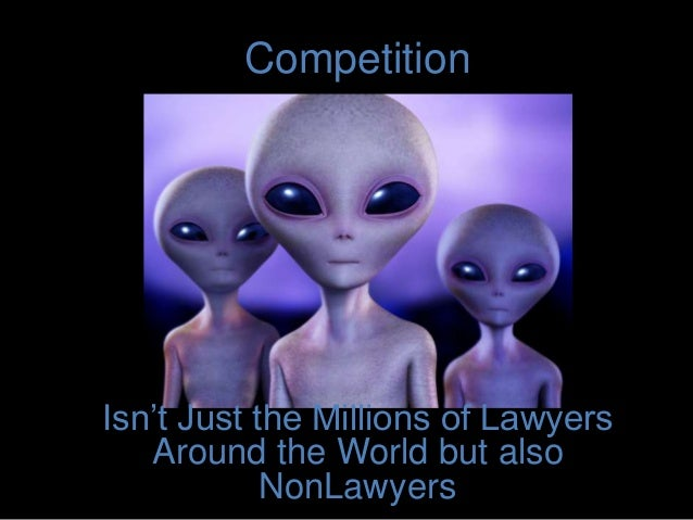 Competition Isn't Just the Millions of Lawyers Around the World but also NonLawyers